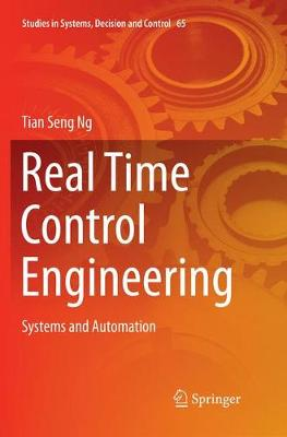 Real Time Control Engineering: Systems And Automation - Studies in Systems, Decision and Control 65 (Paperback)