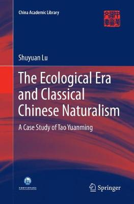 The Ecological Era and Classical Chinese Naturalism: A Case Study of Tao Yuanming - China Academic Library (Paperback)