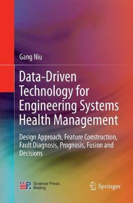Data-Driven Technology for Engineering Systems Health Management: Design Approach, Feature Construction, Fault Diagnosis, Prognosis, Fusion and Decisions (Paperback)