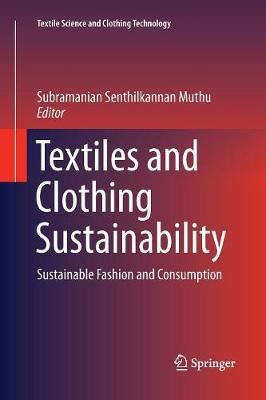 Textiles and Clothing Sustainability: Sustainable Fashion and Consumption - Textile Science and Clothing Technology (Paperback)
