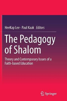 The Pedagogy of Shalom: Theory and Contemporary Issues of a Faith-based Education (Paperback)