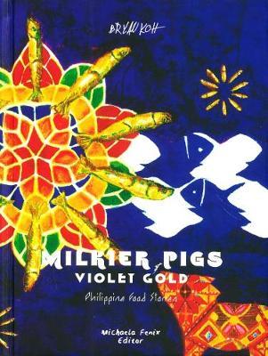 Milkier Pigs & Violet Gold: Philippine Food Stories (Hardback)