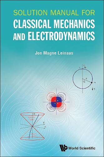 Solution Manual For Classical Mechanics And Electrodynamics (Paperback)