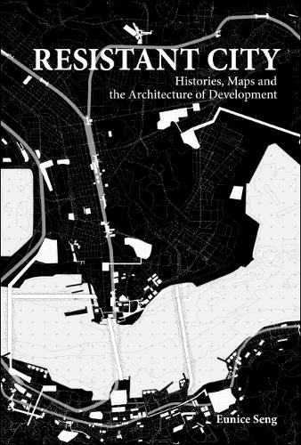 Resistant City: Histories, Maps And The Architecture Of Development (Hardback)