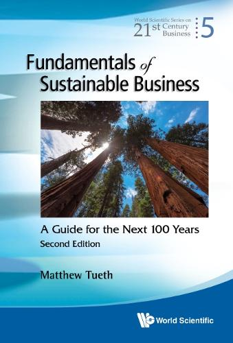 Fundamentals Of Sustainable Business: A Guide For The Next 100 Years - World Scientific Series On 21st Century Business (Hardback)