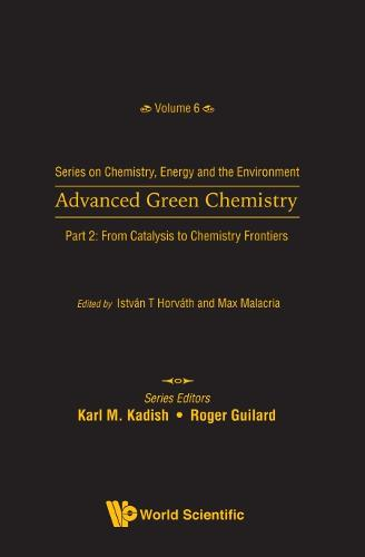 Advanced Green Chemistry - Part 2: From Catalysis To Chemistry Frontiers - Series On Chemistry, Energy And The Environment (Hardback)