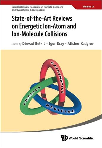 State-of-the-art Reviews On Energetic Ion-atom And Ion-molecule Collisions - Interdisciplinary Research On Particle Collisions And Quantitative Spectroscopy 2 (Hardback)