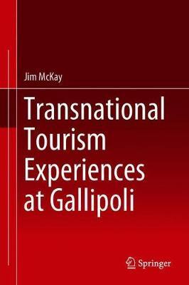 Transnational Tourism Experiences at Gallipoli (Hardback)