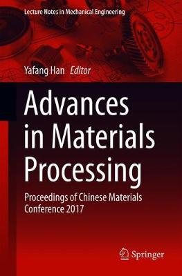 Advances in Materials Processing: Proceedings of Chinese Materials Conference 2017 - Lecture Notes in Mechanical Engineering (Paperback)
