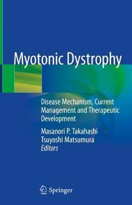 Myotonic Dystrophy: Disease Mechanism, Current Management and Therapeutic Development (Hardback)
