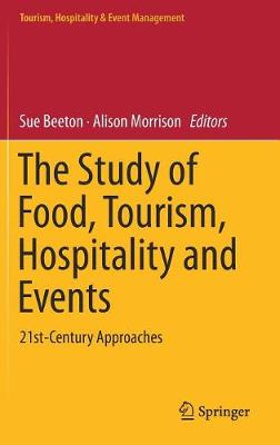 The Study of Food, Tourism, Hospitality and Events: 21st-Century Approaches - Tourism, Hospitality & Event Management (Hardback)