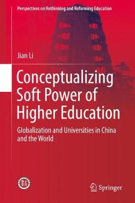 Conceptualizing Soft Power of Higher Education: Globalization and Universities in China and the World - Perspectives on Rethinking and Reforming Education (Hardback)