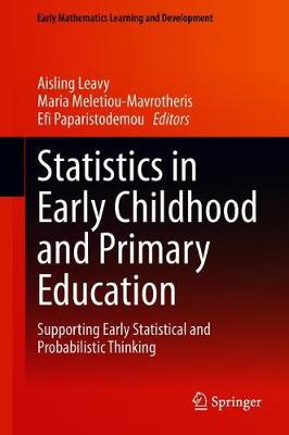 Statistics in Early Childhood and Primary Education: Supporting Early Statistical and Probabilistic Thinking - Early Mathematics Learning and Development (Hardback)