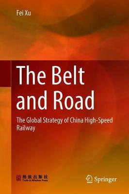 The Belt and Road: The Global Strategy of China High-Speed Railway (Hardback)