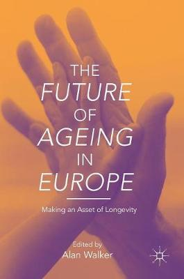 The Future of Ageing in Europe: Making an Asset of Longevity (Hardback)