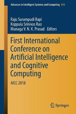 First International Conference on Artificial Intelligence and Cognitive Computing: AICC 2018 - Advances in Intelligent Systems and Computing 815 (Paperback)