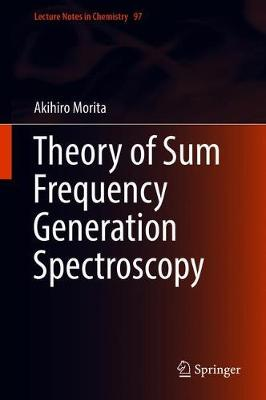 Theory of Sum Frequency Generation Spectroscopy - Lecture Notes in Chemistry 97 (Hardback)