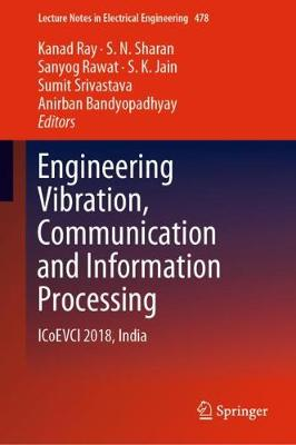 Engineering Vibration, Communication and Information Processing: ICoEVCI 2018, India - Lecture Notes in Electrical Engineering 478 (Hardback)