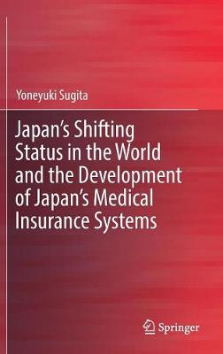 Japan's Shifting Status in the World and the Development of Japan's Medical Insurance Systems (Hardback)