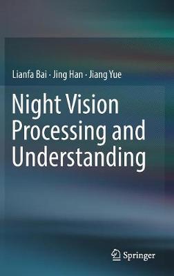 Night Vision Processing and Understanding (Hardback)