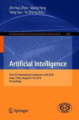 Artificial Intelligence: First CCF International Conference, ICAI 2018, Jinan, China, August 9-10, 2018, Proceedings - Communications in Computer and Information Science 888 (Paperback)