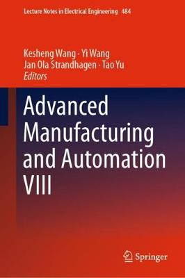 Advanced Manufacturing and Automation VIII - Lecture Notes in Electrical Engineering 484 (Hardback)