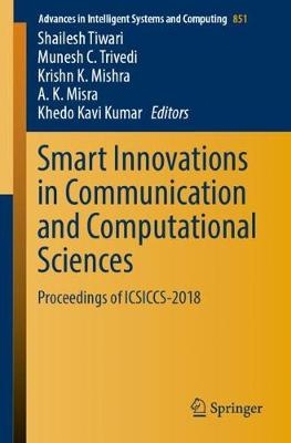 Smart Innovations in Communication and Computational Sciences: Proceedings of ICSICCS-2018 - Advances in Intelligent Systems and Computing 851 (Paperback)