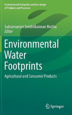 Environmental Water Footprints: Agricultural and Consumer Products - Environmental Footprints and Eco-design of Products and Processes (Hardback)