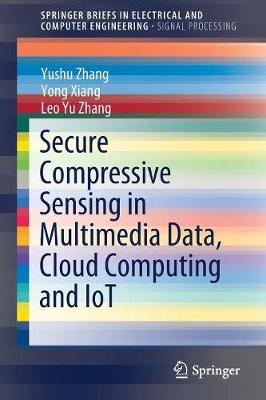 Secure Compressive Sensing in Multimedia Data, Cloud Computing and IoT - SpringerBriefs in Signal Processing (Paperback)