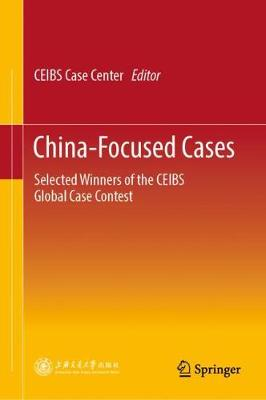 China-Focused Cases: Selected Winners of the CEIBS Global Case Contest (Hardback)