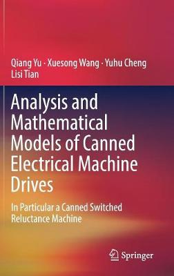 Analysis and Mathematical Models of Canned Electrical Machine Drives: In Particular a Canned Switched Reluctance Machine (Hardback)