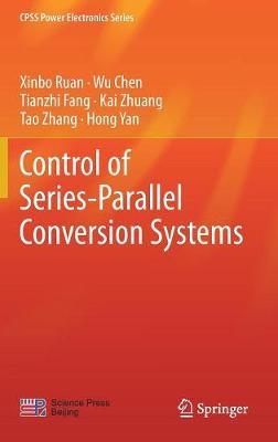 Control of Series-Parallel Conversion Systems - CPSS Power Electronics Series (Hardback)