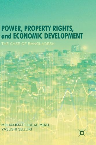 Power, Property Rights, and Economic Development: The Case of Bangladesh (Hardback)