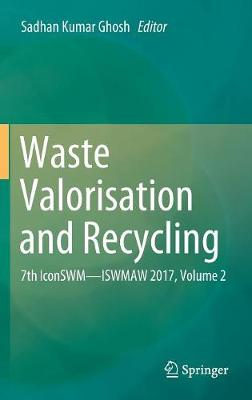 Waste Valorisation and Recycling: 7th IconSWM-ISWMAW 2017, Volume 2 (Hardback)