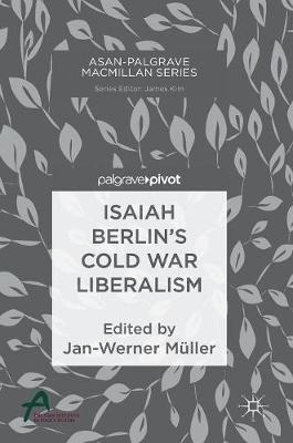Isaiah Berlin's Cold War Liberalism - Asan-Palgrave Macmillan Series (Hardback)