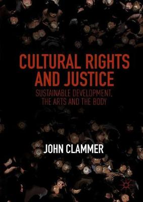 Cultural Rights and Justice: Sustainable Development, the Arts and the Body (Hardback)