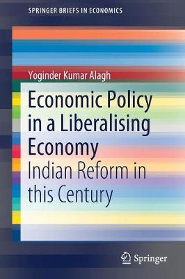Economic Policy in a Liberalising Economy: Indian Reform in this Century - SpringerBriefs in Economics (Paperback)