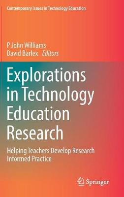 Explorations in Technology Education Research: Helping Teachers Develop Research Informed Practice - Contemporary Issues in Technology Education (Hardback)