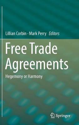 Free Trade Agreements: Hegemony or Harmony (Hardback)