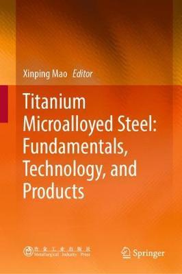 Titanium Microalloyed Steel: Fundamentals, Technology, and Products (Hardback)