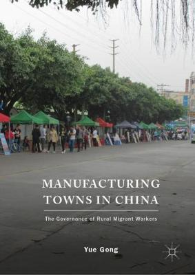 Manufacturing Towns in China: The Governance of Rural Migrant Workers (Hardback)