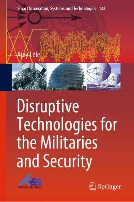 Disruptive Technologies for the Militaries and Security - Smart Innovation, Systems and Technologies 132 (Hardback)