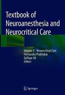 Textbook of Neuroanesthesia and Neurocritical Care: Volume II - Neurocritical Care (Hardback)