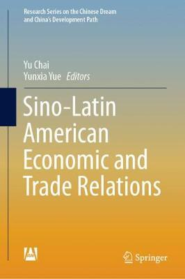 Sino-Latin American Economic and Trade Relations - Research Series on the Chinese Dream and China's Development Path (Hardback)