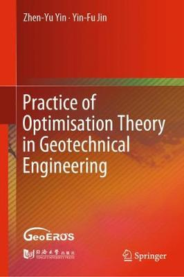Practice of Optimisation Theory in Geotechnical Engineering (Hardback)