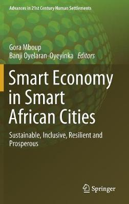 Smart Economy in Smart African Cities: Sustainable, Inclusive, Resilient and Prosperous - Advances in 21st Century Human Settlements (Hardback)
