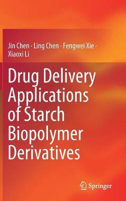 Drug Delivery Applications of Starch Biopolymer Derivatives (Hardback)