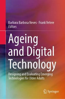 Ageing and Digital Technology: Designing and Evaluating Emerging Technologies for Older Adults (Hardback)