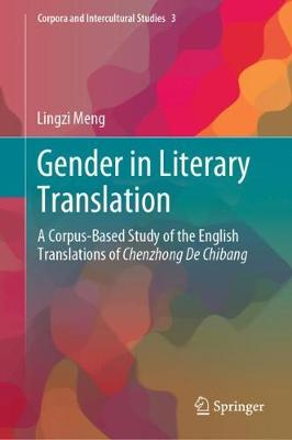 Gender in Literary Translation: A Corpus-Based Study of the English Translations of Chenzhong De Chibang - Corpora and Intercultural Studies 3 (Hardback)