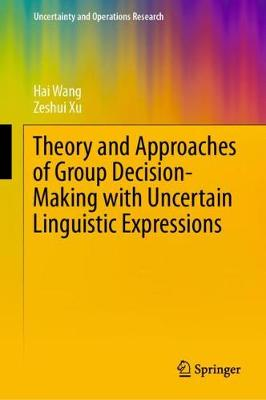 Theory and Approaches of Group Decision Making with Uncertain Linguistic Expressions - Uncertainty and Operations Research (Hardback)